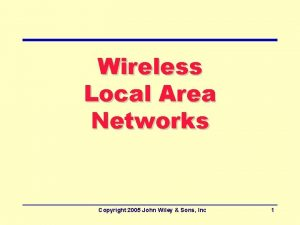 Wireless Local Area Networks Copyright 2005 John Wiley