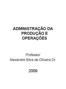 ADMINISTRAO DA PRODUO E OPERAES Professor Alexandre Silva
