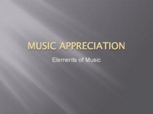 MUSIC APPRECIATION Elements of Music Rhythm Element of