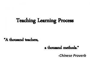 Teaching Learning Process A thousand teachers a thousand