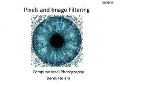 083019 Pixels and Image Filtering Computational Photography Derek