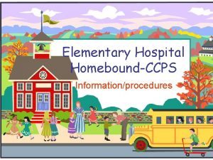 Elementary Hospital HomeboundCCPS Informationprocedures Welcome to Hospital Homebound