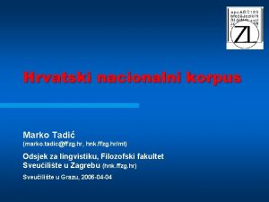 Hrvatski nacionalni korpus Marko Tadi marko tadicffzg hr