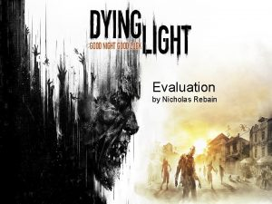 Evaluation by Nicholas Rebain About Dying Light Dying