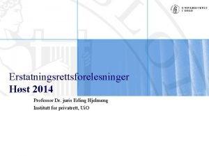 Erstatningsrettsforelesninger Hst 2014 Professor Dr juris Erling Hjelmeng