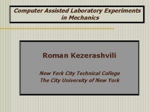 Computer Assisted Laboratory Experiments in Mechanics Roman Kezerashvili