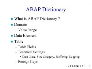 ABAP Dictionary n n What is ABAP Dictionary