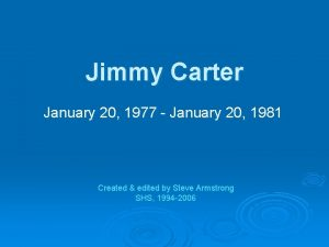 Jimmy Carter January 20 1977 January 20 1981