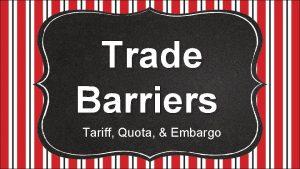 Trade Barriers Tariff Quota Embargo Standards SS 6