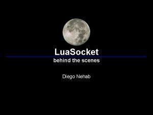 Lua Socket behind the scenes Diego Nehab Short
