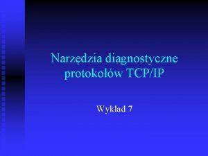 Narzdzia diagnostyczne protokow TCPIP Wykad 7 Polecenia Windows