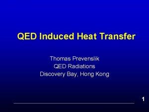 QED Induced Heat Transfer Thomas Prevenslik QED Radiations