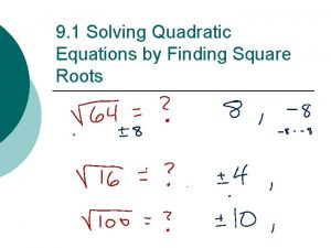 9 1 Solving Quadratic Equations by Finding Square