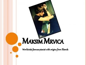 MAKSIM MRVICA Worldwide famous pianist with origins from
