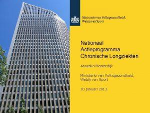 Nationaal Actieprogramma Chronische Longziekten Anoeska Mosterdijk Ministerie van