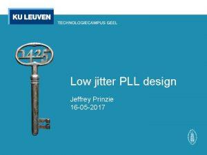 Low jitter PLL design Jeffrey Prinzie 16 05