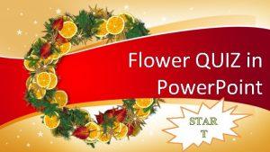 Flower QUIZ in Power Point What this flower
