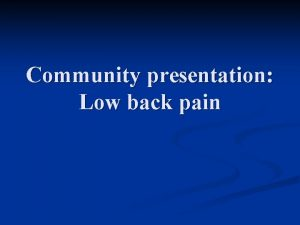 Community presentation Low back pain Overview Case history