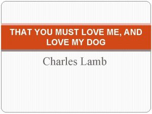 THAT YOU MUST LOVE ME AND LOVE MY