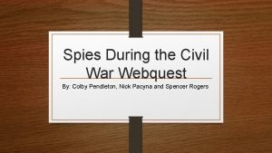Spies During the Civil War Webquest By Colby