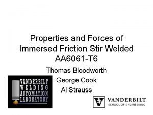 Properties and Forces of Immersed Friction Stir Welded