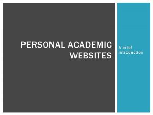 PERSONAL ACADEMIC WEBSITES A brief introduction PERSONAL ACADEMIC