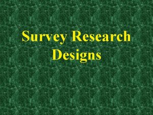 Survey Research Designs Outline of Todays Discussion 1