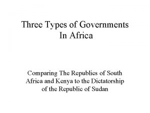 Three Types of Governments In Africa Comparing The