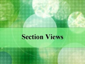 Section Views Introduction Section views are used to