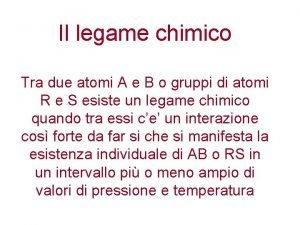 Il legame chimico Tra due atomi A e