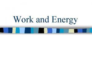 Work and Energy Energy n KINETIC ENERGY KE