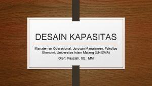 DESAIN KAPASITAS Manajemen Operasional Jurusan Manajemen Fakultas Ekonomi