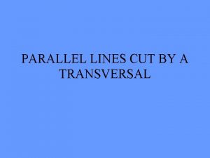 PARALLEL LINES CUT BY A TRANSVERSAL DEFINITIONS PARALLEL