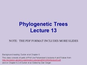 Phylogenetic Trees Lecture 13 NOTE THE PDF FORMAT