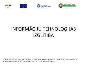INFORMCIJU TEHNOLOIJAS IZGLTB Eiropas Socil fonda projekts Inovatva