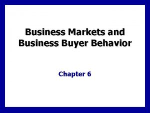 Business Markets and Business Buyer Behavior Chapter 6