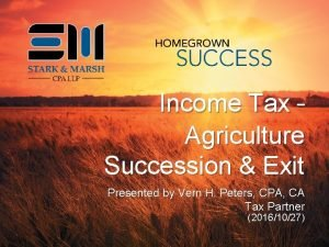 Income Tax Agriculture Succession Exit Presented by Vern