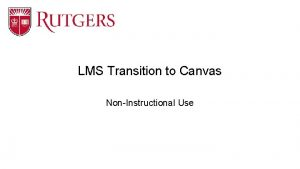 LMS Transition to Canvas NonInstructional Use LMS Use