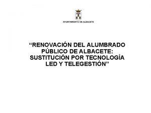 RENOVACIN DEL ALUMBRADO PBLICO DE ALBACETE SUSTITUCIN POR
