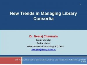 1 New Trends in Managing Library Consortia Dr