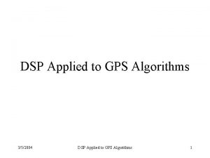 DSP Applied to GPS Algorithms 352004 DSP Applied