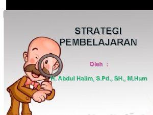 STRATEGI PEMBELAJARAN Oleh H Abdul Halim S Pd