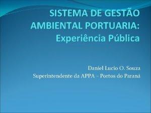 SISTEMA DE GESTO AMBIENTAL PORTUARIA Experincia Pblica Daniel