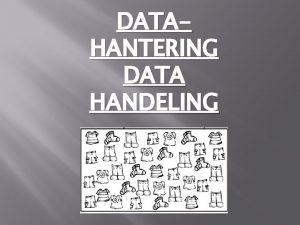 DATAHANTERING DATA HANDELING Stel vrae of probleme Pose