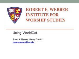 ROBERT E WEBBER INSTITUTE FOR WORSHIP STUDIES Using
