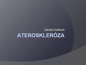 Daniela Dakov ATEROSKLERZA Aterosklerza vymezen pojmu aterosklerza neboli