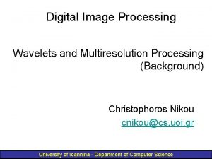 Digital Image Processing Wavelets and Multiresolution Processing Background