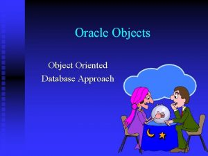 Oracle Objects Object Oriented Database Approach Overview Oracle