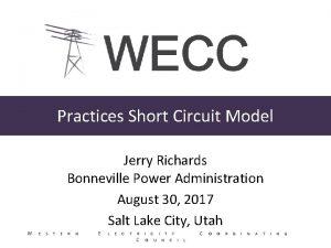 Practices Short Circuit Model Jerry Richards Bonneville Power