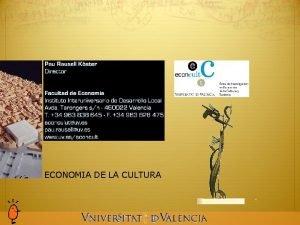 ECONOMIA DE LA CULTURA Sesin 1 ECONOMIA DE